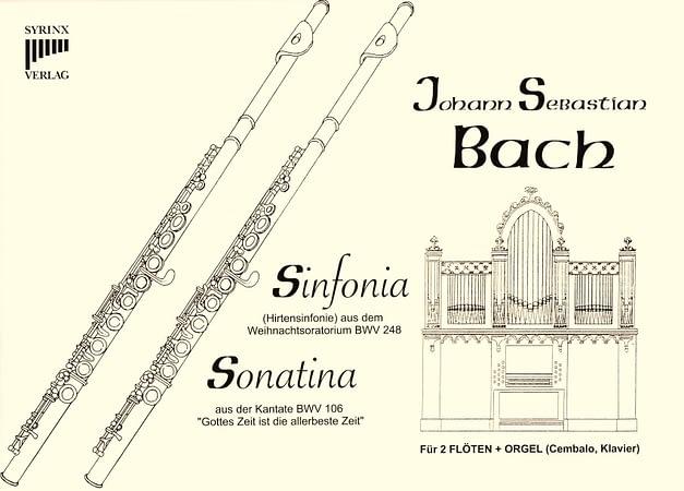 """Syrinx Nr. 50 Johann Sebastian Bach Sinfonia (Hirtensinfonie) aus dem Weihnachtsoratorium BWV 248 Sonatina aus der Kantate BWV 106 """"Gottes Zeit ist die allerbeste Zeit"""" (Actus Tragicus)  2 Flöten / Orgel (Cembalo / Klavier)"""